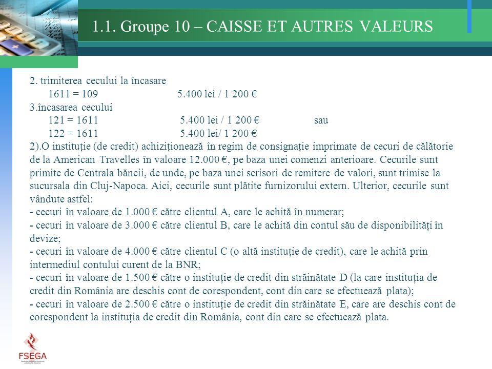 1.1. Groupe 10 – CAISSE ET AUTRES VALEURS 2. trimiterea cecului la încasare 1611 = 1095.400 lei / 1 200 3.încasarea cecului 121 = 1611 5.400 lei / 1 2