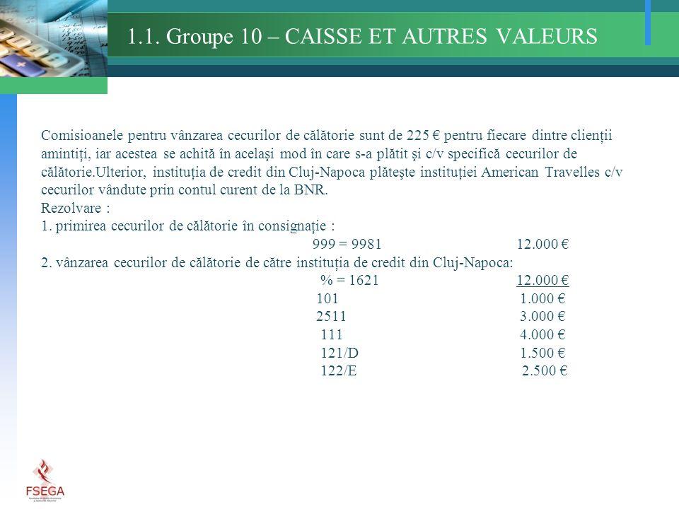 1.1. Groupe 10 – CAISSE ET AUTRES VALEURS Comisioanele pentru vânzarea cecurilor de călătorie sunt de 225 pentru fiecare dintre clienţii amintiţi, iar