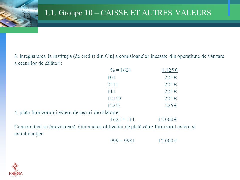 1.1. Groupe 10 – CAISSE ET AUTRES VALEURS 3. înregistrarea la instituţia (de credit) din Cluj a comisioanelor încasate din operaţiune de vânzare a cec
