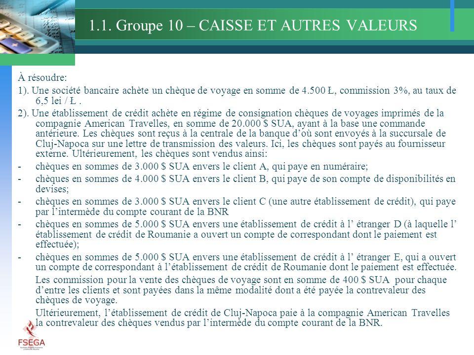 1.1. Groupe 10 – CAISSE ET AUTRES VALEURS À résoudre: 1).