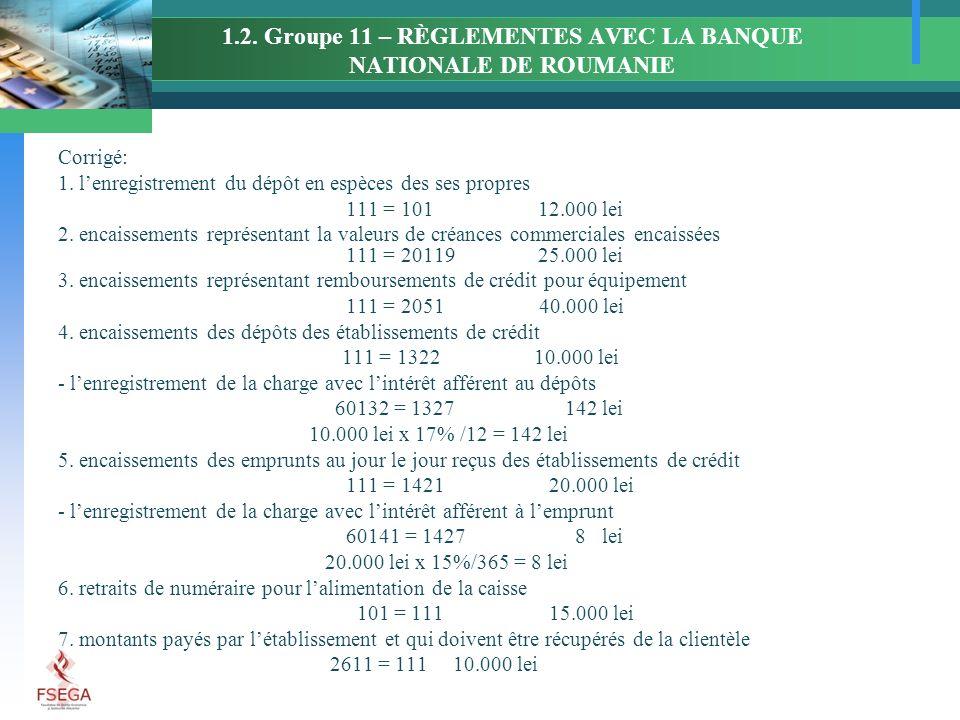 1.2. Groupe 11 – RÈGLEMENTES AVEC LA BANQUE NATIONALE DE ROUMANIE Corrigé: 1.