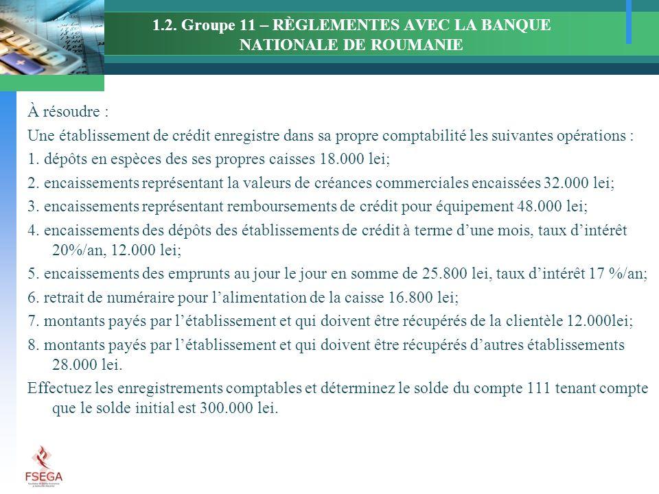 1.2. Groupe 11 – RÈGLEMENTES AVEC LA BANQUE NATIONALE DE ROUMANIE À résoudre : Une établissement de crédit enregistre dans sa propre comptabilité les