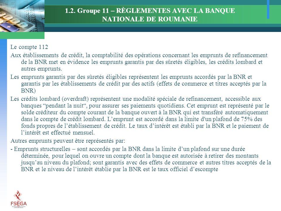 1.2. Groupe 11 – RÈGLEMENTES AVEC LA BANQUE NATIONALE DE ROUMANIE Le compte 112 Aux établissements de crédit, la comptabilité des opérations concernan