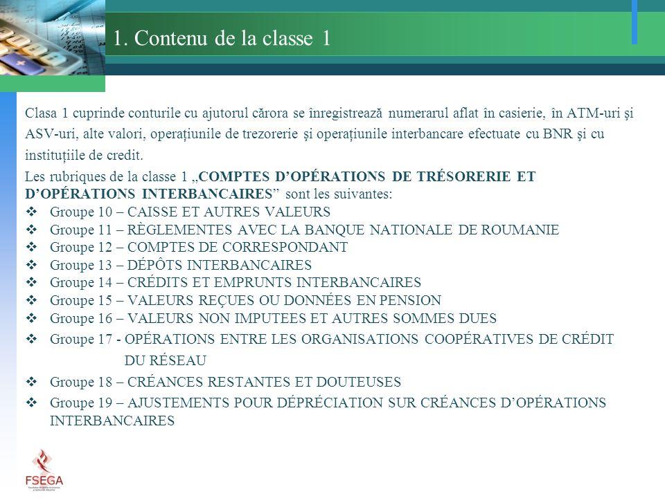 1. Contenu de la classe 1 Clasa 1 cuprinde conturile cu ajutorul cărora se înregistrează numerarul aflat în casierie, în ATM-uri şi ASV-uri, alte valo