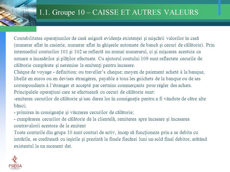 1.1. Groupe 10 – CAISSE ET AUTRES VALEURS Contabilitatea operaţiunilor de casă asigură evidenţa existenţei şi mişcării valorilor în casă (numerar afla