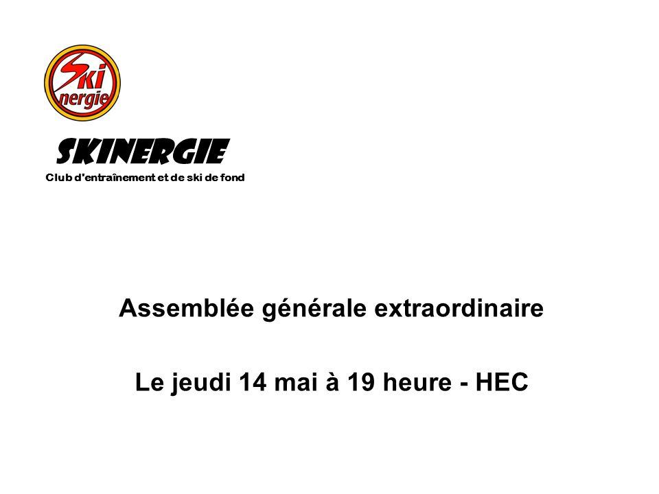 Assemblée générale extraordinaire Le jeudi 14 mai à 19 heure - HEC Skinergie Club d'entraînement et de ski de fond