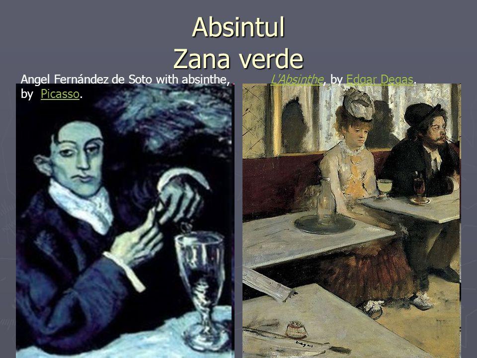 Absintul Zana verde L AbsintheL Absinthe, by Edgar Degas.Edgar DegasAngel Fernández de Soto with absinthe, by Picasso.Picasso
