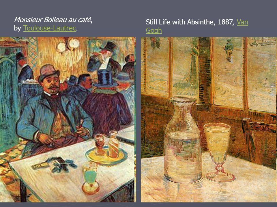 Monsieur Boileau au café, by Toulouse-Lautrec.Toulouse-Lautrec Still Life with Absinthe, 1887, Van GoghVan Gogh