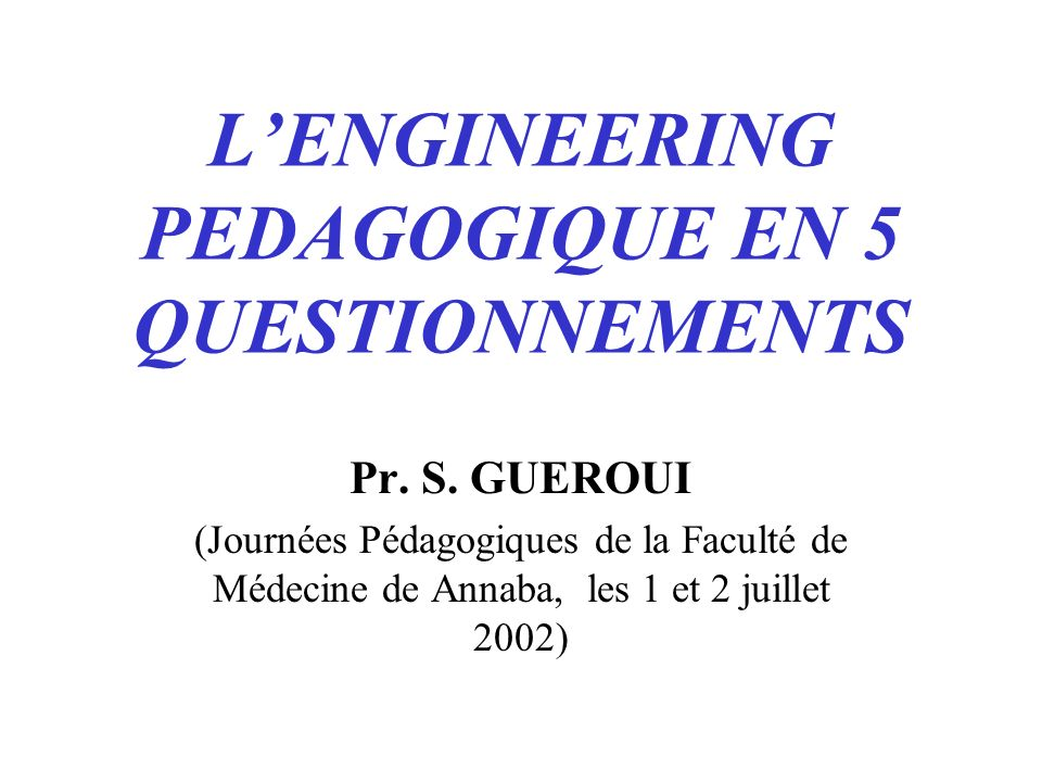 LENGINEERING PEDAGOGIQUE EN 5 QUESTIONNEMENTS Pr. S.