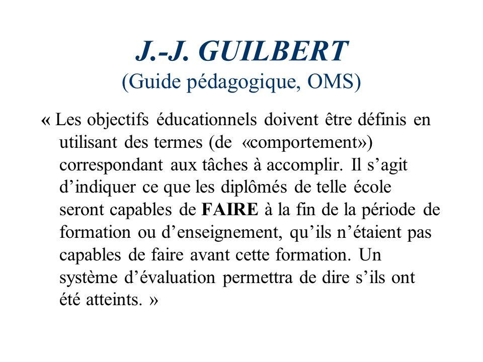 J.-J. GUILBERT (Guide pédagogique, OMS) « Les objectifs éducationnels doivent être définis en utilisant des termes (de «comportement») correspondant a