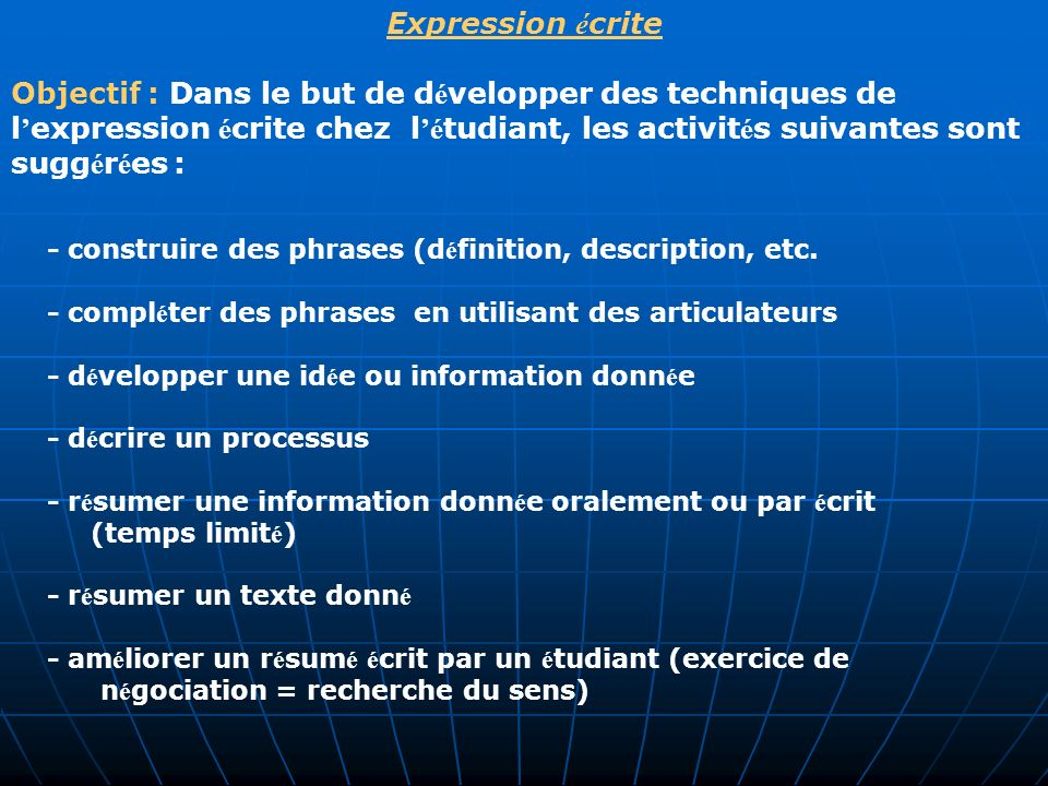 - construire des phrases (d é finition, description, etc. - compl é ter des phrases en utilisant des articulateurs - d é velopper une id é e ou inform