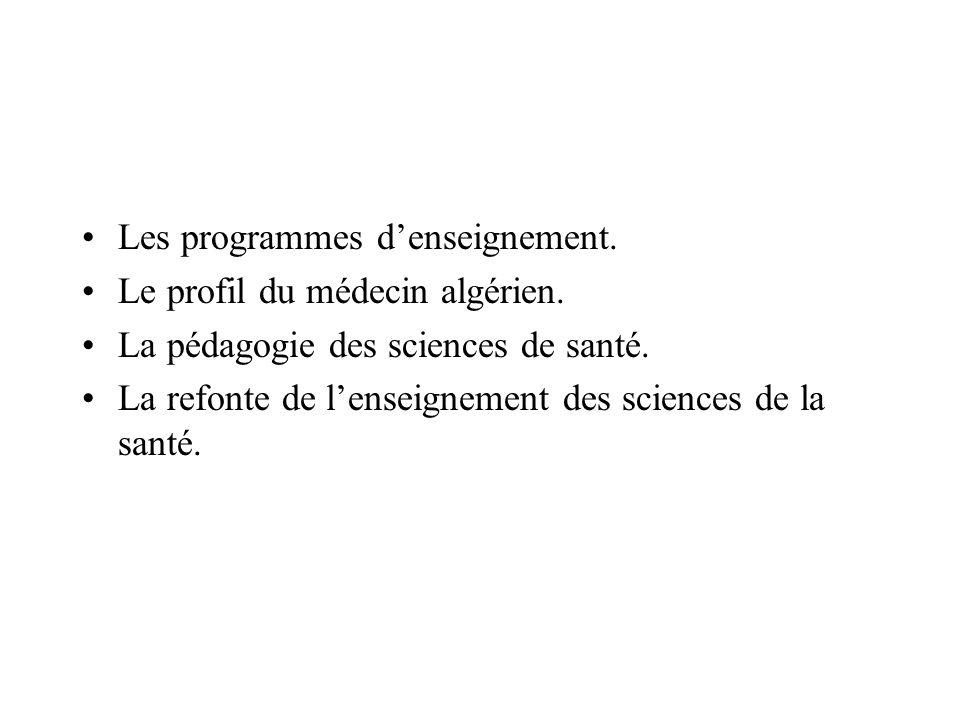Les programmes denseignement. Le profil du médecin algérien. La pédagogie des sciences de santé. La refonte de lenseignement des sciences de la santé.