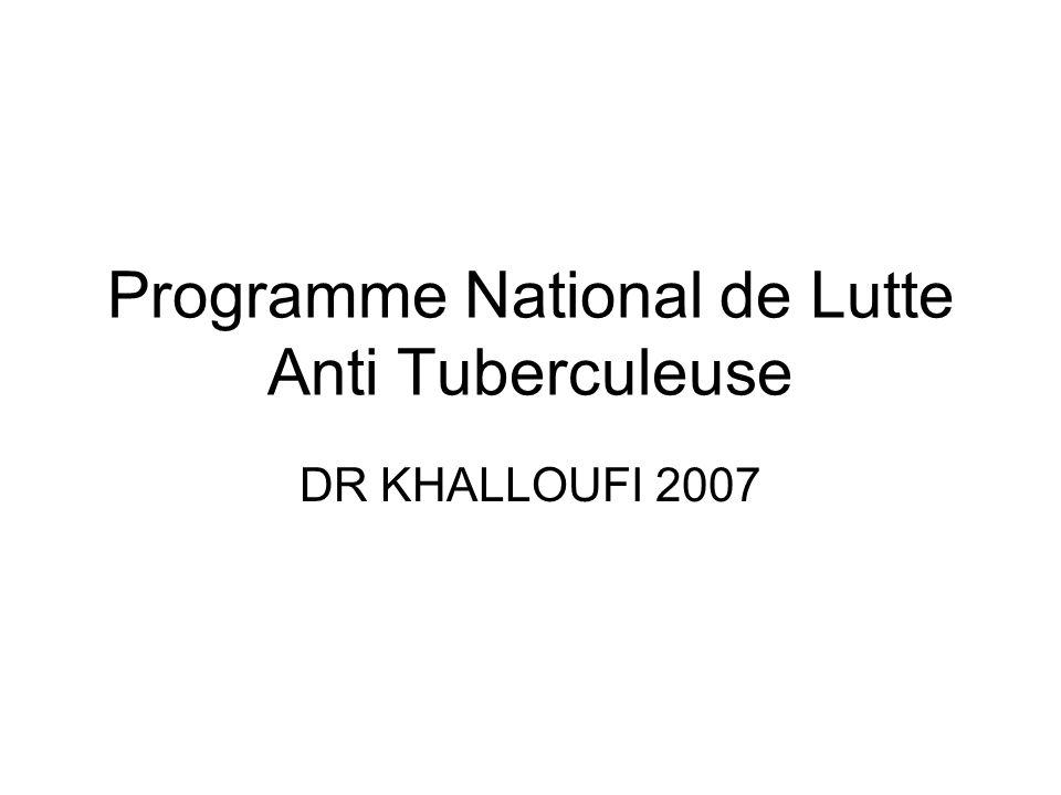 Programme National de Lutte Anti Tuberculeuse DR KHALLOUFI 2007