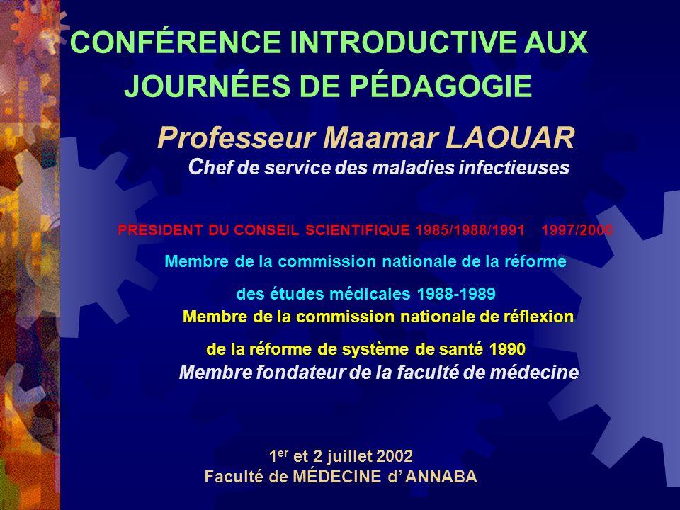 CONFÉRENCE INTRODUCTIVE AUX JOURNÉES DE PÉDAGOGIE Professeur Maamar LAOUAR C hef de service des maladies infectieuses PRESIDENT DU CONSEIL SCIENTIFIQU