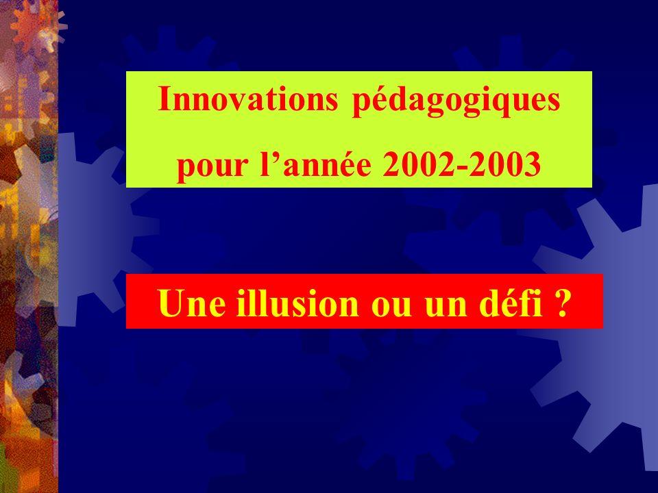 Innovations pédagogiques pour lannée 2002-2003 Une illusion ou un défi ?