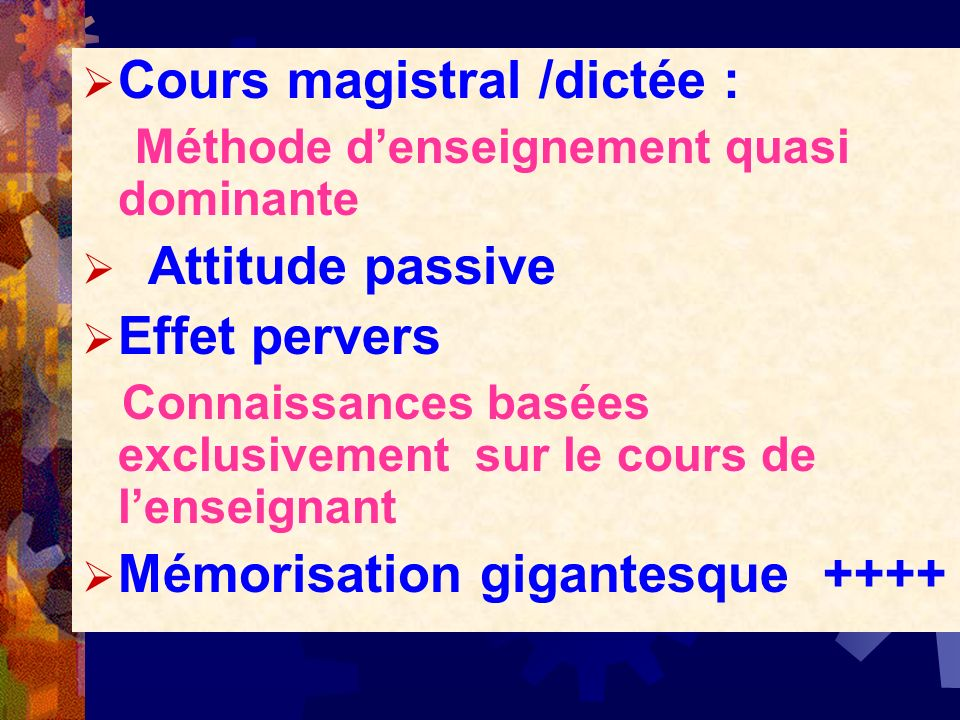 Cours magistral /dictée : Méthode denseignement quasi dominante Attitude passive Effet pervers Connaissances basées exclusivement sur le cours de lens