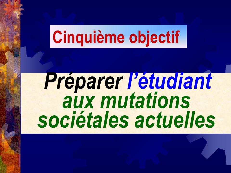 Préparer létudiant aux mutations sociétales actuelles Cinquième objectif
