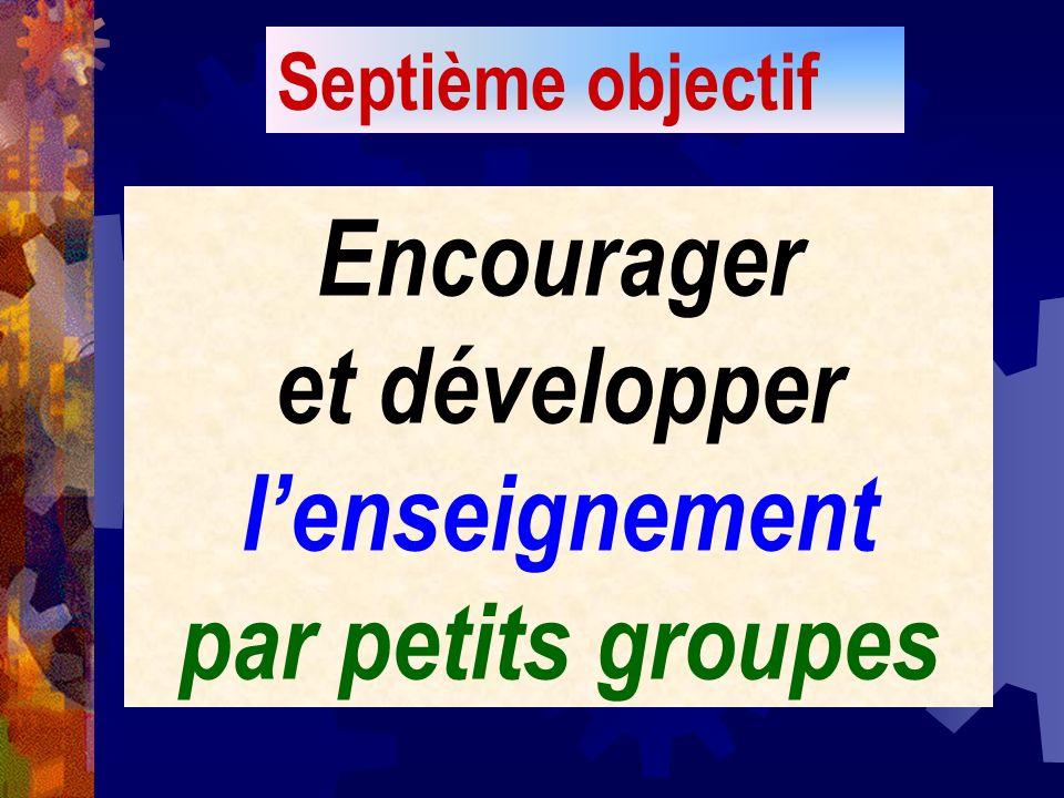 Septième objectif Encourager et développer lenseignement par petits groupes