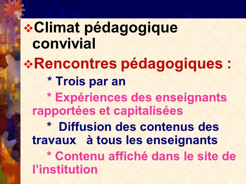 Climat pédagogique convivial Rencontres pédagogiques : * Trois par an * Expériences des enseignants rapportées et capitalisées * Diffusion des contenu