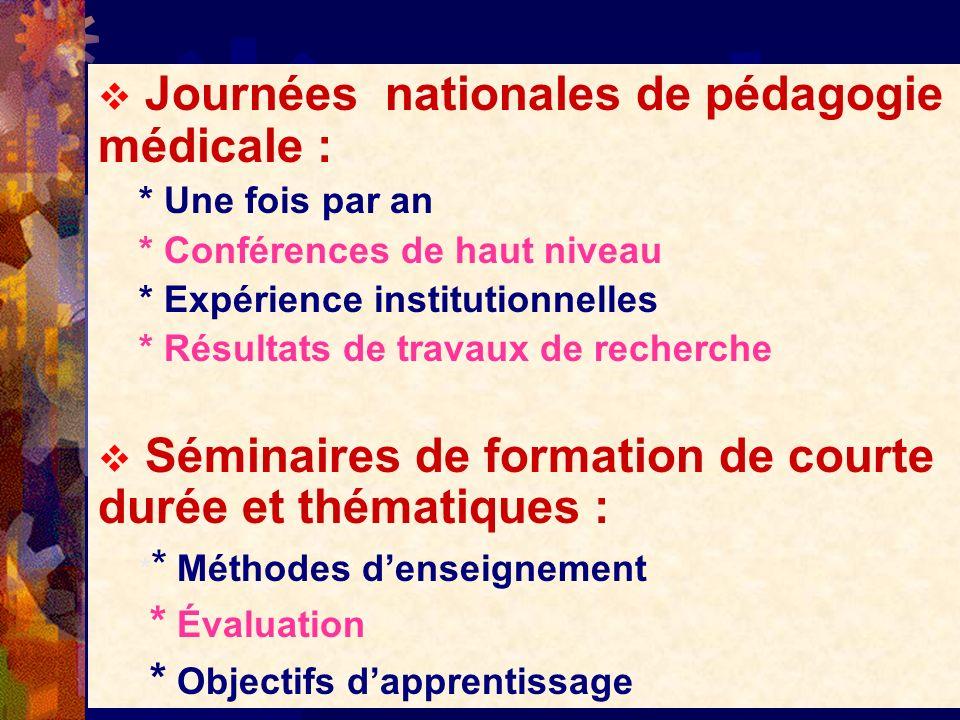 Journées nationales de pédagogie médicale : * Une fois par an * Conférences de haut niveau * Expérience institutionnelles * Résultats de travaux de re