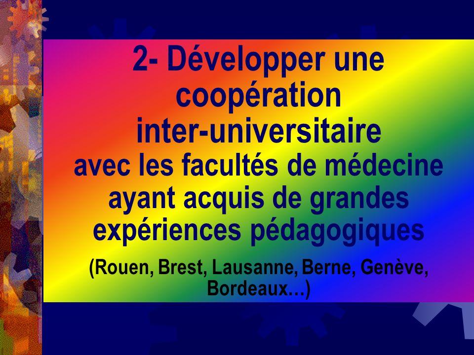 2- Développer une coopération inter-universitaire avec les facultés de médecine ayant acquis de grandes expériences pédagogiques (Rouen, Brest, Lausan