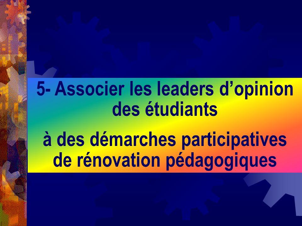 5- Associer les leaders dopinion des étudiants à des démarches participatives de rénovation pédagogiques