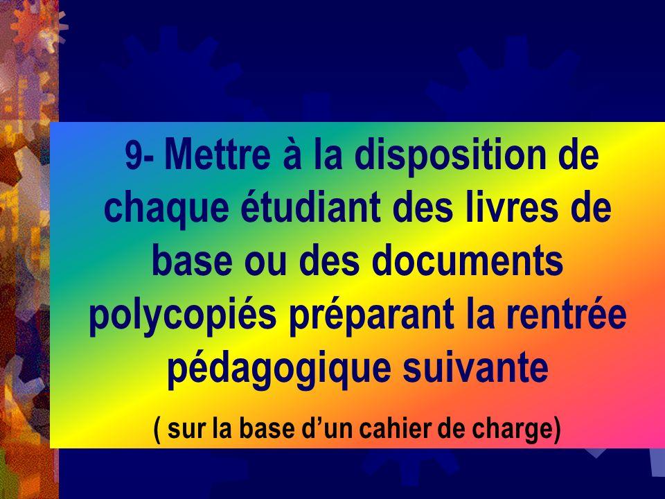 9- Mettre à la disposition de chaque étudiant des livres de base ou des documents polycopiés préparant la rentrée pédagogique suivante ( sur la base d