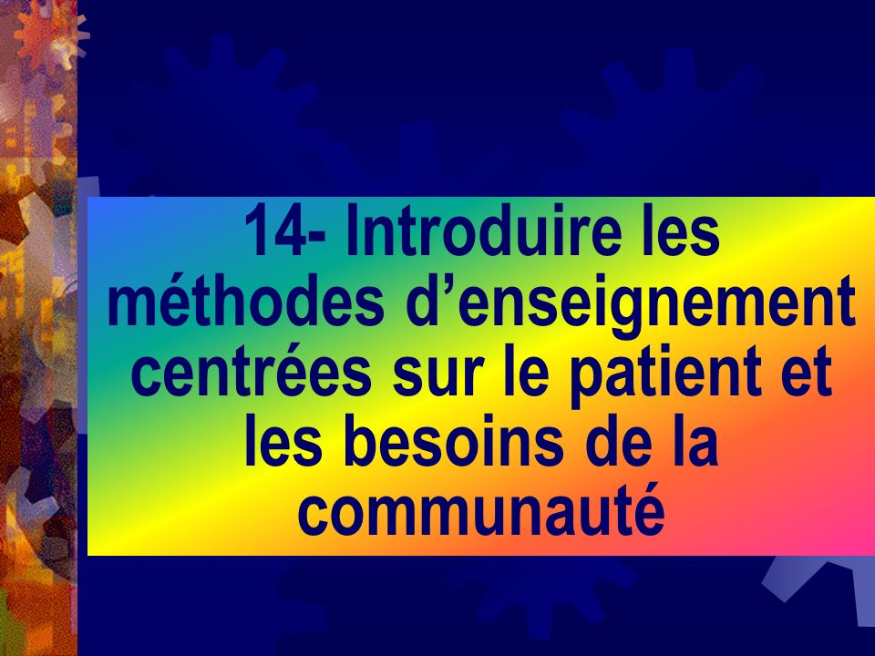 14- Introduire les méthodes denseignement centrées sur le patient et les besoins de la communauté