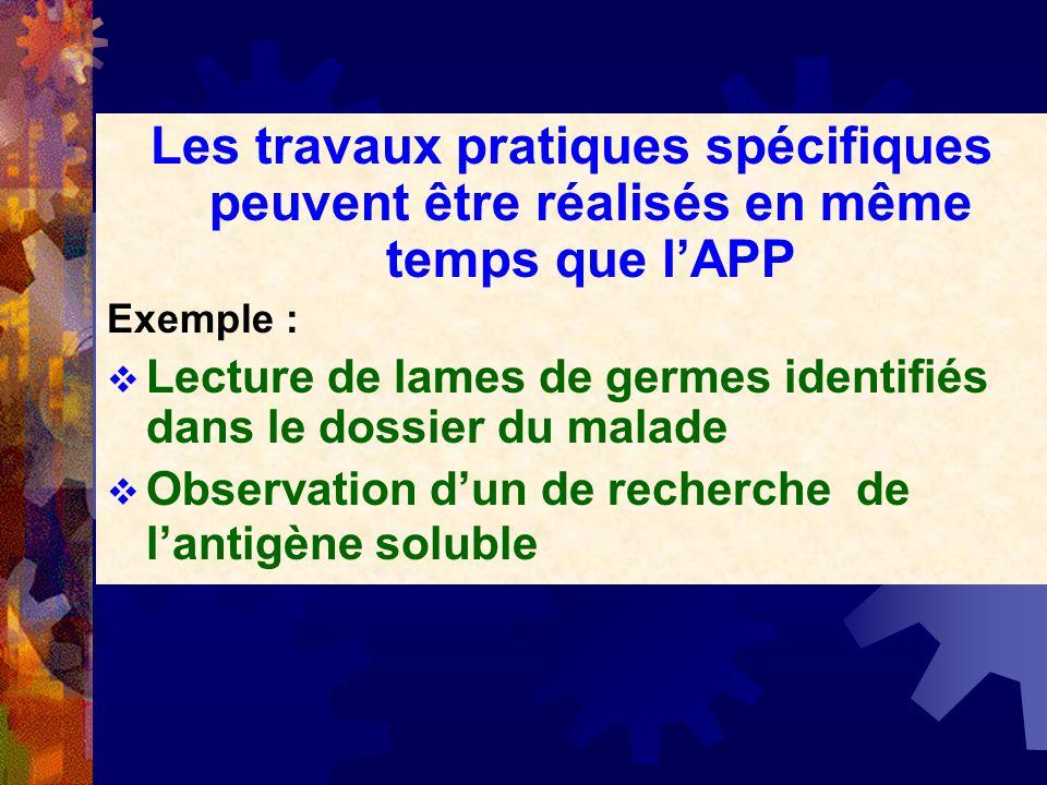 Les travaux pratiques spécifiques peuvent être réalisés en même temps que lAPP Exemple : Lecture de lames de germes identifiés dans le dossier du mala