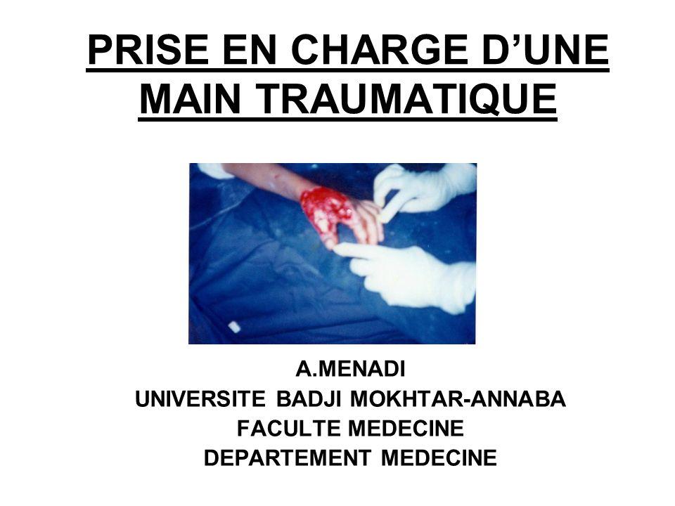 PRISE EN CHARGE DUNE MAIN TRAUMATIQUE A.MENADI UNIVERSITE BADJI MOKHTAR-ANNABA FACULTE MEDECINE DEPARTEMENT MEDECINE