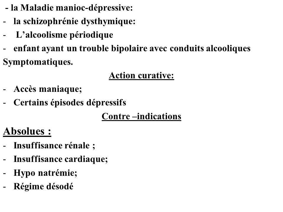 - la Maladie manioc-dépressive: -la schizophrénie dysthymique: - Lalcoolisme périodique -enfant ayant un trouble bipolaire avec conduits alcooliques Symptomatiques.