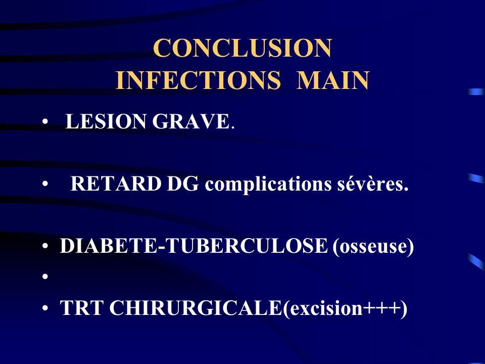 CONCLUSION INFECTIONS MAIN LESION GRAVE. RETARD DG complications sévères. DIABETE-TUBERCULOSE (osseuse) TRT CHIRURGICALE(excision+++)
