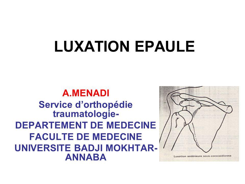LUXATION EPAULE A.MENADI Service dorthopédie traumatologie- DEPARTEMENT DE MEDECINE FACULTE DE MEDECINE UNIVERSITE BADJI MOKHTAR- ANNABA