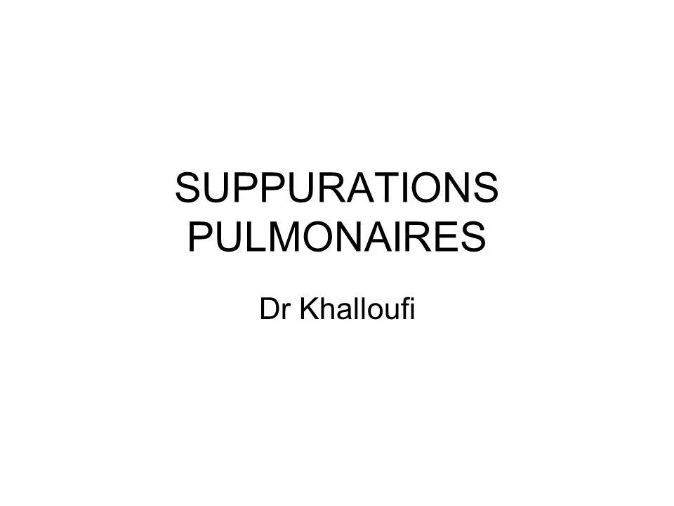 SUPPURATIONS PULMONAIRES Dr Khalloufi