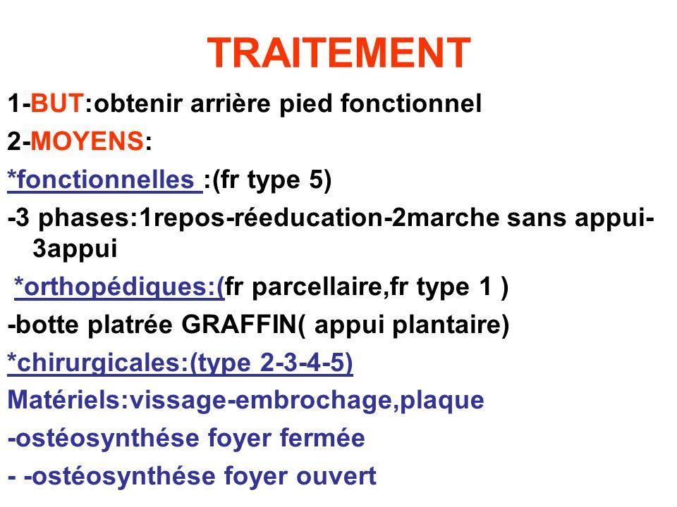 TRAITEMENT 1-BUT:obtenir arrière pied fonctionnel 2-MOYENS: *fonctionnelles :(fr type 5) -3 phases:1repos-réeducation-2marche sans appui- 3appui *orth