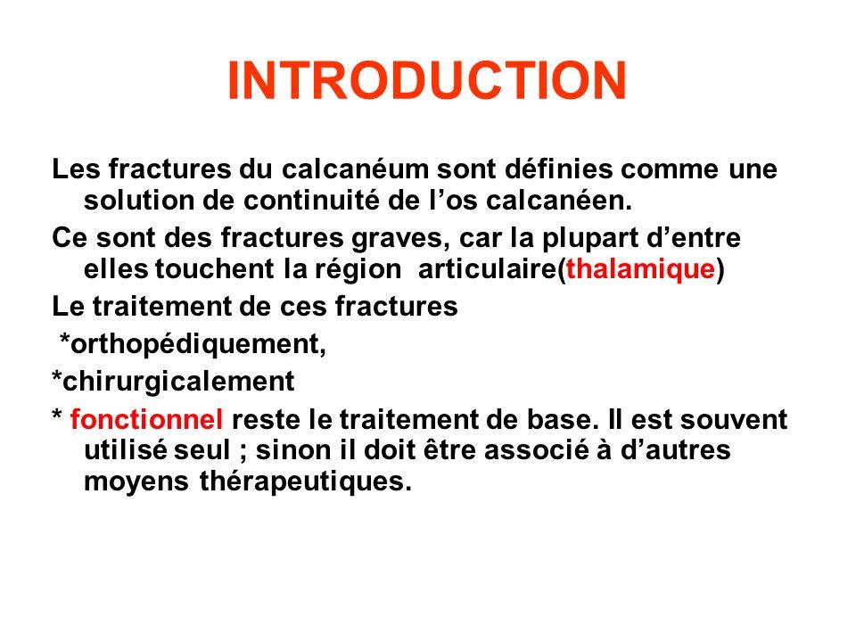 INTRODUCTION Les fractures du calcanéum sont définies comme une solution de continuité de los calcanéen. Ce sont des fractures graves, car la plupart
