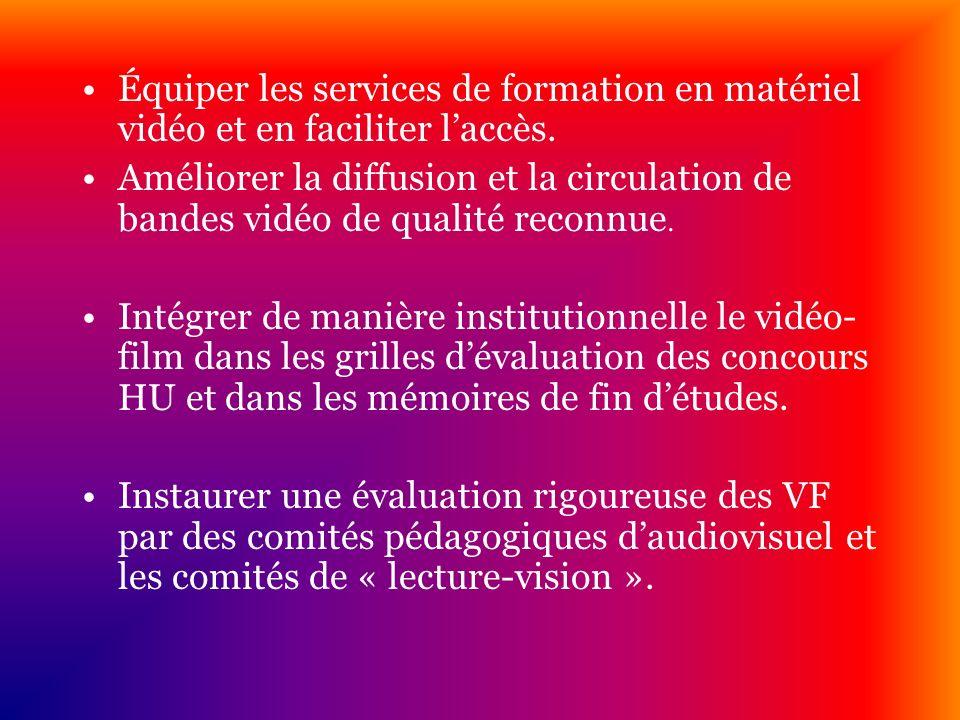Équiper les services de formation en matériel vidéo et en faciliter laccès. Améliorer la diffusion et la circulation de bandes vidéo de qualité reconn
