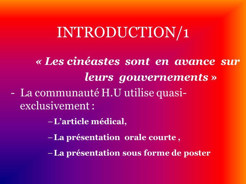 INTRODUCTION/1 « Les cinéastes sont en avance sur leurs gouvernements » - La communauté H.U utilise quasi- exclusivement : –Larticle médical, –La prés