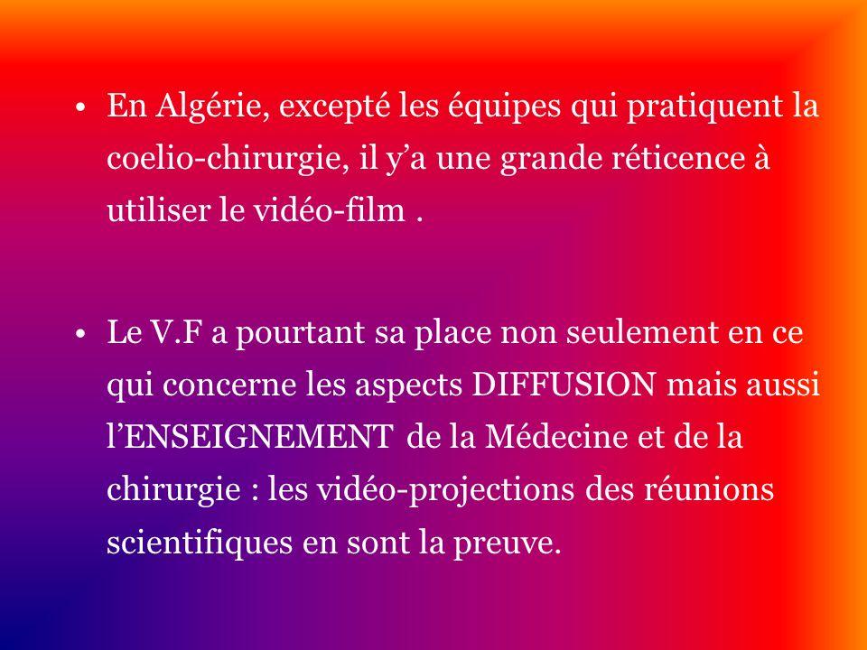 En Algérie, excepté les équipes qui pratiquent la coelio-chirurgie, il ya une grande réticence à utiliser le vidéo-film. Le V.F a pourtant sa place no