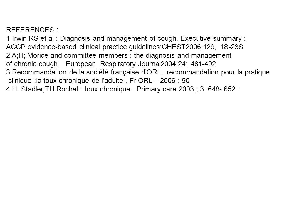 REFERENCES : 1 Irwin RS et al : Diagnosis and management of cough. Executive summary : ACCP evidence-based clinical practice guidelines:CHEST2006;129,