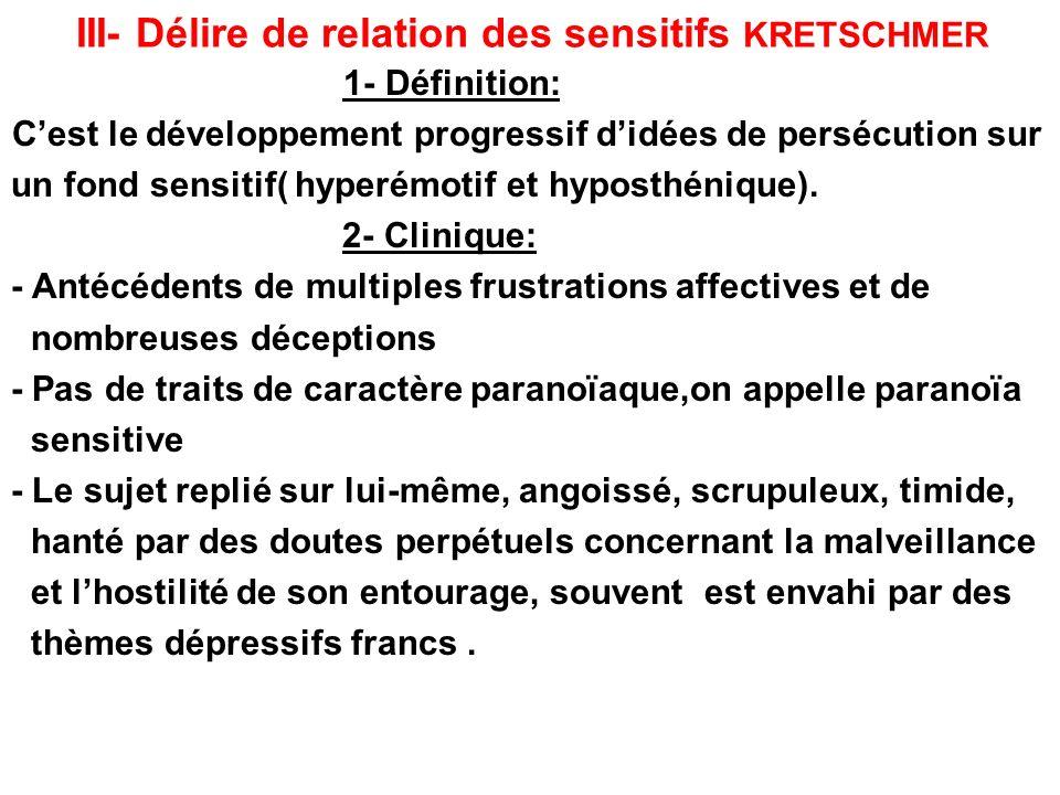 III- Délire de relation des sensitifs KRETSCHMER 1- Définition: Cest le développement progressif didées de persécution sur un fond sensitif( hyperémot