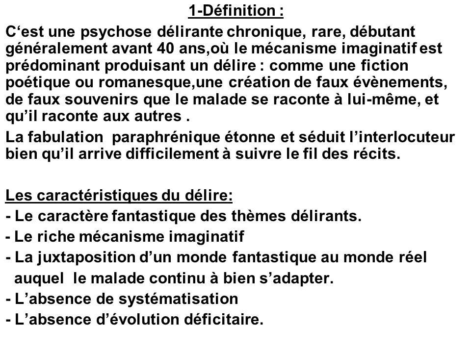 1-Définition : Cest une psychose délirante chronique, rare, débutant généralement avant 40 ans,où le mécanisme imaginatif est prédominant produisant u