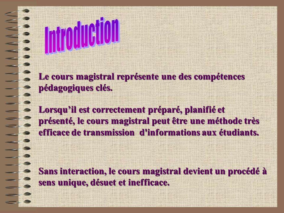 Sans interaction, le cours magistral devient un procédé à sens unique, désuet et inefficace. Lorsquil est correctement préparé, planifié et présenté,