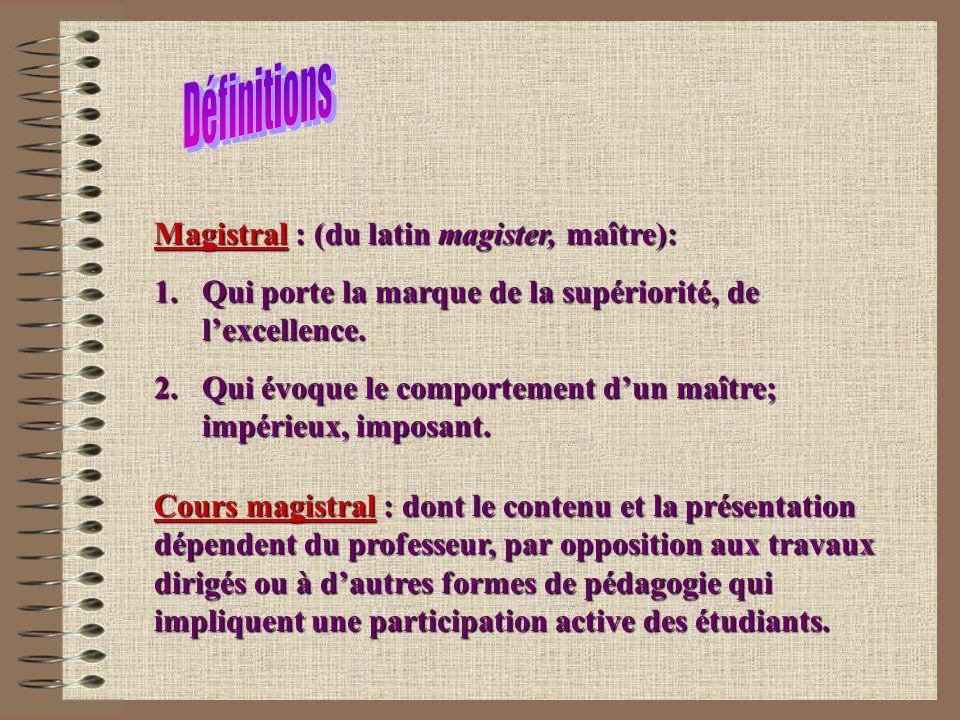 Magistral : (du latin magister, maître): 1.Qui porte la marque de la supériorité, de lexcellence. 2.Qui évoque le comportement dun maître; impérieux,