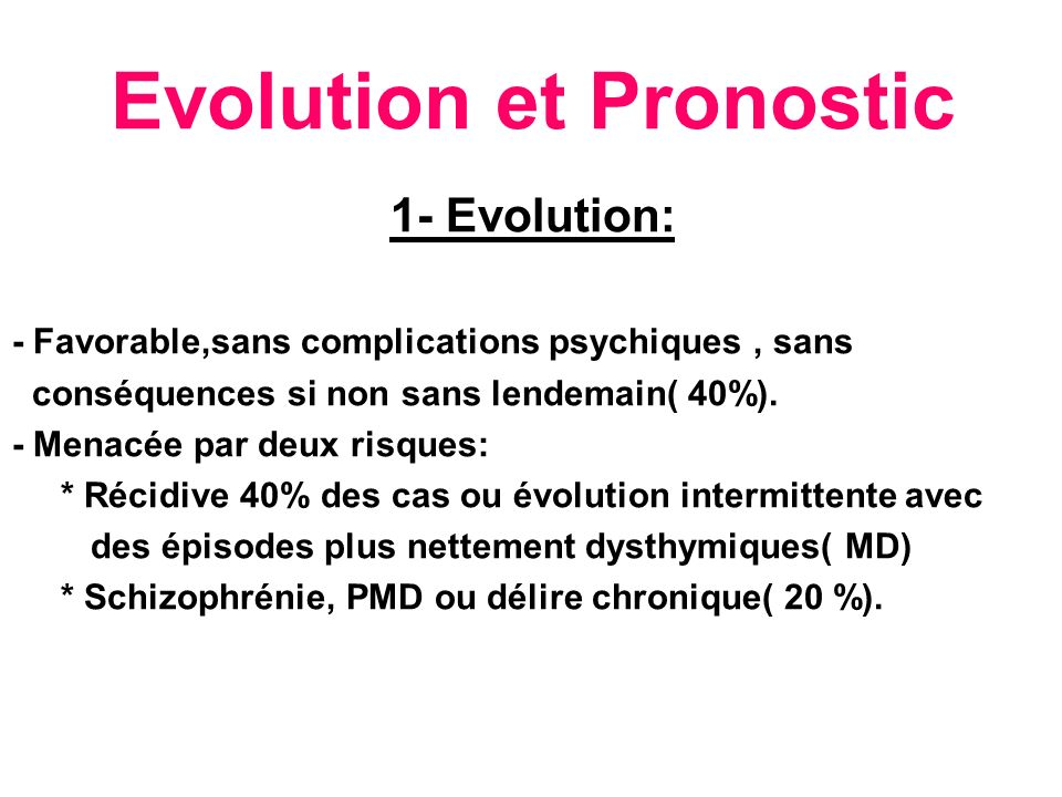 Evolution et Pronostic 1- Evolution: - Favorable,sans complications psychiques, sans conséquences si non sans lendemain( 40%). - Menacée par deux risq