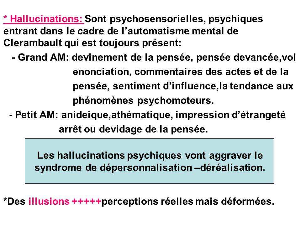 * Hallucinations: Sont psychosensorielles, psychiques entrant dans le cadre de lautomatisme mental de Clerambault qui est toujours présent: - Grand AM