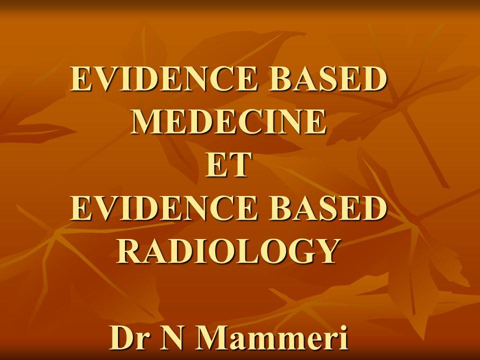 EVIDENCE BASED MEDECINE ET EVIDENCE BASED RADIOLOGY Dr N Mammeri