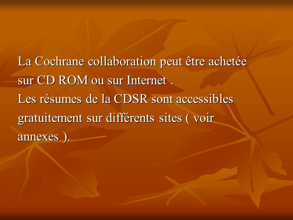La Cochrane collaboration peut être achetée sur CD ROM ou sur Internet.