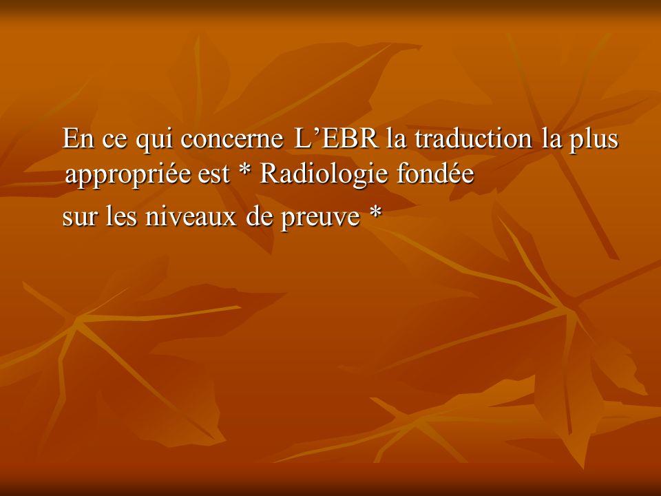 En ce qui concerne LEBR la traduction la plus appropriée est * Radiologie fondée En ce qui concerne LEBR la traduction la plus appropriée est * Radiologie fondée sur les niveaux de preuve * sur les niveaux de preuve *