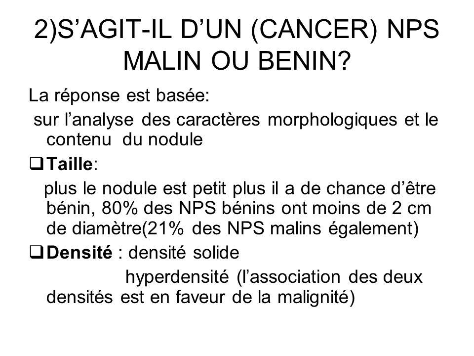 2)SAGIT-IL DUN (CANCER) NPS MALIN OU BENIN? La réponse est basée: sur lanalyse des caractères morphologiques et le contenu du nodule Taille: plus le n